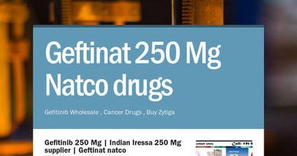 Geftinat 250 Mg | Gefitinib 250 Natco cancer drugs | Cancer Drugs Bulk Supplier | Scoop.it