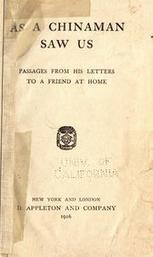 As a Chinaman saw us; passages from his letters to a friend at home : Gratton, Henry Pearson : Free Download & Streaming : Internet Archive | Stuff I Found Intriguing | Scoop.it
