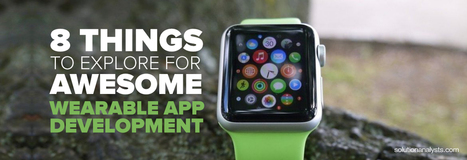 8 Things to Explore for Awesome Wearable App Development | Mobile Apps Development & Enterprise Solutions | Scoop.it
