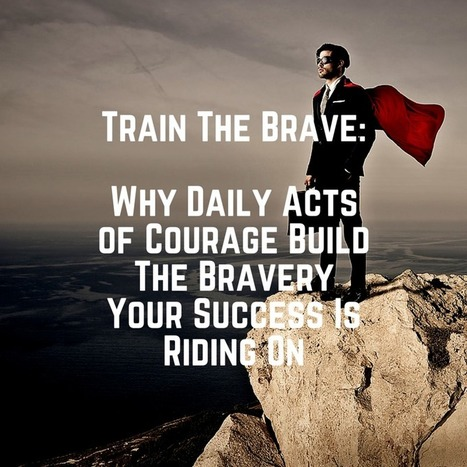 Train The Brave: 7 Steps To Building Your Courage Muscles - Forbes | Maximizing Human Potential | Scoop.it