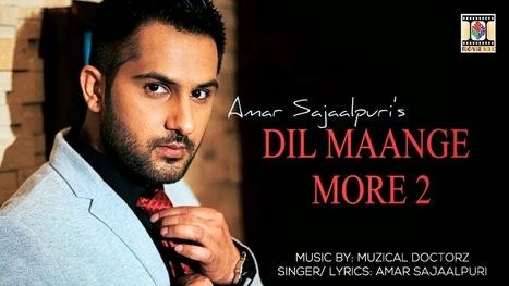 Dil Maange More 2 Lyrics Amar Sajaalpuri | tophdphotos | Scoop.it