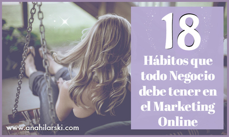 18 Hábitos que todo Negocio debe tener en el Marketing Online - @AnabellHilarski | Marketing Digital | Scoop.it