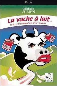 VegAnimal.info - Lait et Produits Laitiers : mythes et réalités   Produits Laitiers Pasteurisés Danger !   Scoop.it