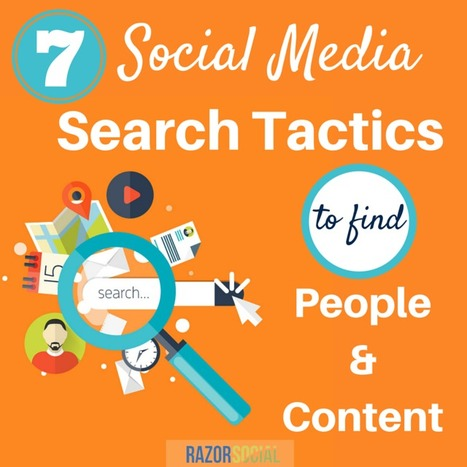 7 Social Media Search Tactics to Find People and Content | Razorsocial | Scoop.it