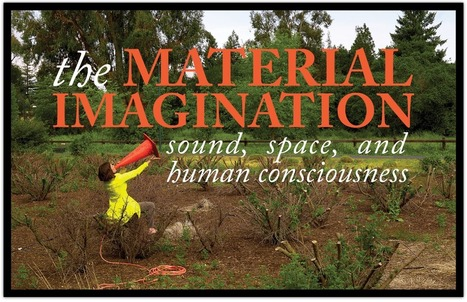 HOME | THE MATERIAL IMAGINATION: Sound, Space, and Human Consciousness | DESARTSONNANTS - CRÉATION SONORE ET ENVIRONNEMENT - ENVIRONMENTAL SOUND ART - PAYSAGES ET ECOLOGIE SONORE | Scoop.it