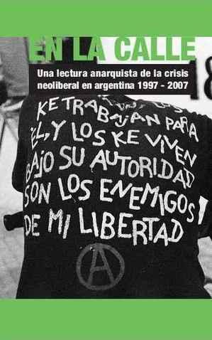 En la calle: un libro sobre la crisis del neoliberalismo x los anarquistas de Argentina   Flaneur   Scoop.it