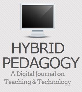 Hybrid Pedagogy: A Digital Journal on Teaching & Technology | E-Learning and Online Teaching | Scoop.it