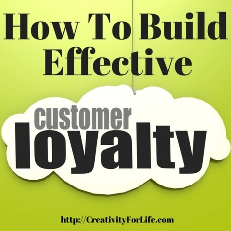 How to Build Effective Customer Loyalty | Creativity Scoops! | Scoop.it