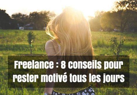 Freelance : 8 conseils pour rester motivé tous les jours | Entrepreneurs du Web | Scoop.it
