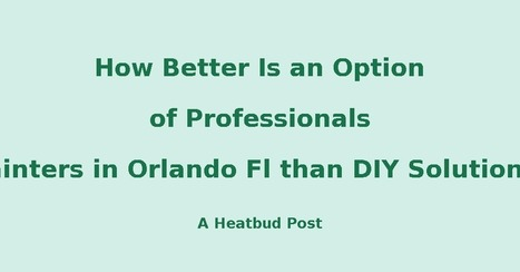 How Better Is an Option of Professionals Painters in Orlando Fl than DIY Solutions? | Interior Painters | Scoop.it