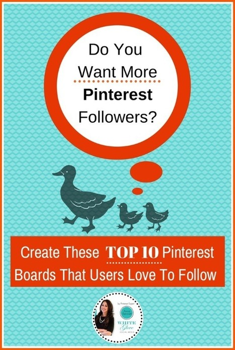 Do You Want More Pinterest Followers? Create These Top 10 Pinterest Boards That Users Love To Follow | Pinterest | Scoop.it