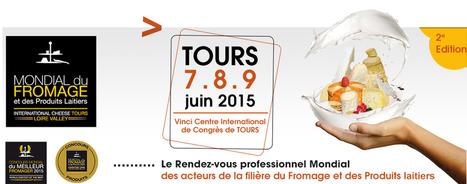 Mondial du Fromage et des Produits Laitiers de Tours 2015 - 7.8.9 juin - Centre de Congrès Vinci | TRADCONSULTING 4 YOU | Scoop.it