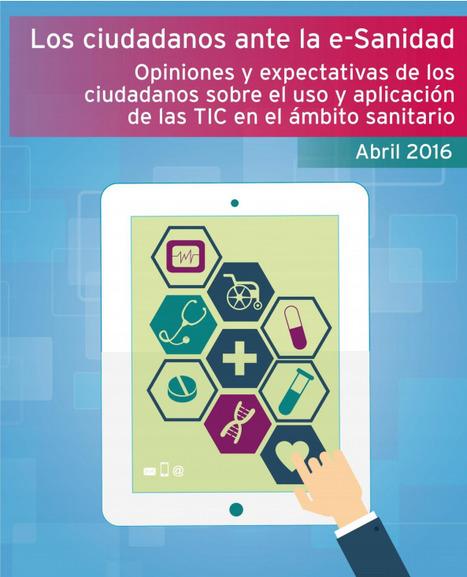 Los ciudadanos ante la e-Sanidad. Opiniones y expectativas de los ciudadanos sobre el uso y la aplicación de las TIC en el ámbito sanitario | ONTSI | Salud Conectada | Scoop.it
