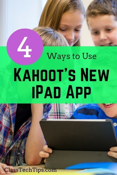 4 Ways to Use Kahoot's NEW iPad App - Class Tech Tips | Edtech PK-12 | Scoop.it