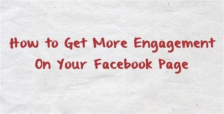 How to Get More Engagement On Your Facebook Page | Surviving Social Chaos | Scoop.it