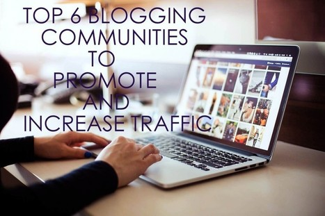 Top 6 blogging communities to promote and increase traffic | Blogger | Scoop.it