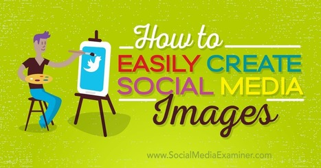 How to Easily Create Quality Social Media Images : Social Media Examiner | Go Social Media | Scoop.it