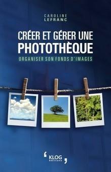 Créer et gérer une photothèque : organiser son fonds d'images / Caroline Lefranc - L'association des professionnels de l'information et de la documentation | Dossier de presse | Scoop.it