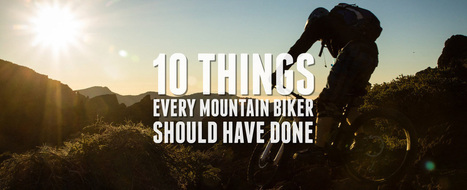 10 Things Every Mountain Biker Should Have Done | Bikes, bridges and Beer | Scoop.it