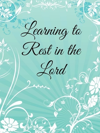 Learning to Rest in the Lord | Homemaking | Scoop.it