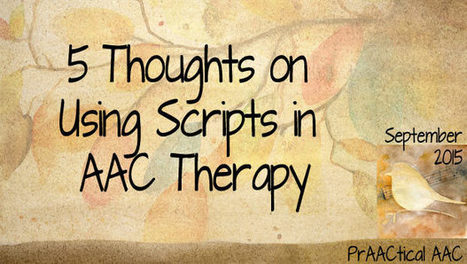 5 Thoughts on Using Scripts in AAC Therapy | AAC: Augmentative and Alternative Communication | Scoop.it