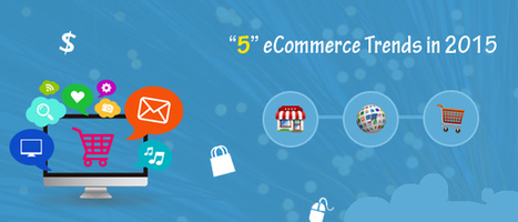 5 eCommerce Trends in 2015 - SeaMedia | Ecommerce Website Development Services | Scoop.it
