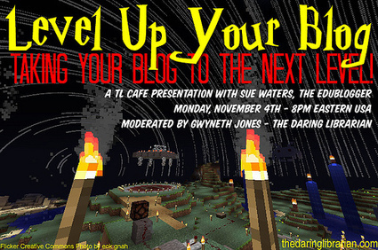 Level Up Your Blog: Taking Your Blog to the Next Level! | The Daring Librarian | Stem Schools | Scoop.it