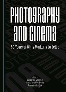 Photography and Cinema. 50 years of Chris Marker's La jetée. Edited by Margarida Medeiros, Teresa Mendes Flores e Joana Cunha Leal. (London: Cambridge Scholars 2015) | CIMJ - Centro de Investigação Media e Jornalismo | Scoop.it