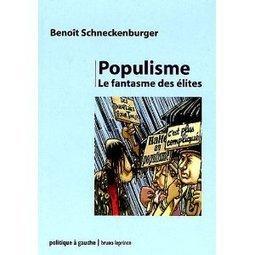 Benoît Schneckenburger : Populisme : Le fantasme des élites - Politique Digitale France | Université Paris 8 | Scoop.it