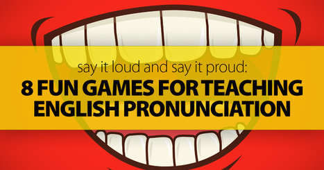 Say It Loud and Say It Proud: 8 Fun Games for Teaching English Pronunciation | Καινοτομία στην διδασκαλία | Scoop.it