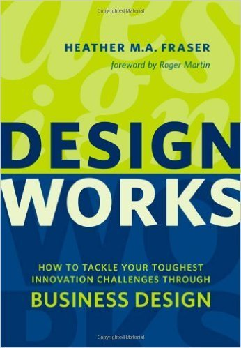 Designworks : How to tackle your toughest innovation challenges through business design / Hethaer M.A Fraser, University of Toronto Press, 2012 | La bibliothèque du Design Thinking de l'École des Ponts | Scoop.it