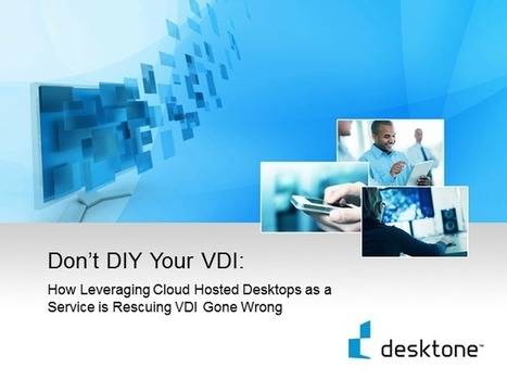 Don't DIY Your VDI: How Desktops as a Service is Rescuing VDI Gone Wrong | BrightTALK | DaaS | Scoop.it