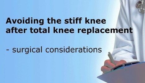 Avoiding the stiff knee after total knee replacement - surgical considerations | KNEEguru | Unilateral and Bilateral Total Knee Replacement Surgery | Scoop.it