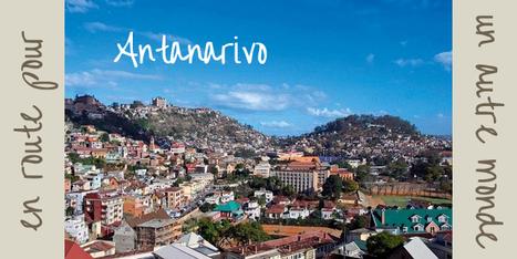 Tour du monde | Antananarivo : En route pour un autre monde ! | Madagascar | Scoop.it