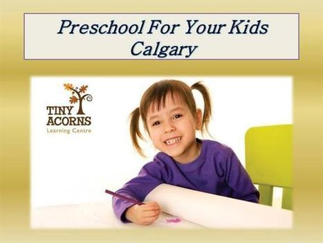 Preschool for Your Kids Calgary Ppt Presentation | Kids Learning Centre | Scoop.it