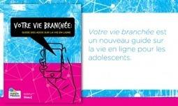Guide pratique, conseils sur la vie en ligne des ados : Votre vie branchée | Education-andrah | Scoop.it