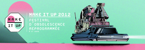 Le Make It Up : le festival d'obsolescence reprogrammée | Just Do It Yourself | Scoop.it