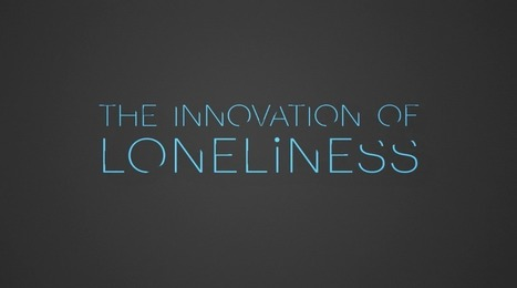 The Innovation of Loneliness | Thinking Lines | Scoop.it