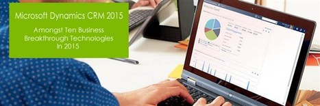 Microsoft Dynamics CRM 2015 - Amongst Ten Business Breakthrough Technologies In 2015 | Cloud Central | Scoop.it