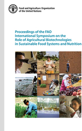 Proceedings of the FAO International Symposium on the Role of Agricultural Biotechnologies in Sustainable Food Systems and Nutrition - FAO (2016)  | Ag Biotech News | Scoop.it