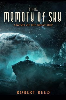 Cover & Synopsis: THE MEMORY OF SKY: A GREAT SHIP TRILOGY by Robert Reed | Science Fiction | Scoop.it