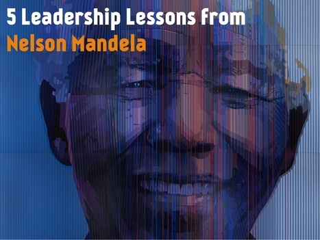 Leadership lessons from Nelson Mandela | 21st century skills for education | Scoop.it
