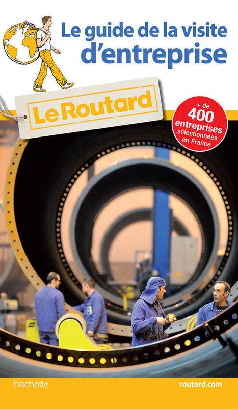 Le Routard publie le Guide de la visite d'entreprise - Routard.com | Perles d'Histoire | Scoop.it