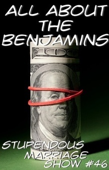 Talk about Money in Your Marriage – All about the Benjamins: The Stupendous Marriage Show 046 | Marriage Articles | Scoop.it