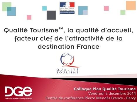 Qualité Tourisme™, un accueil et des prestations de qualité garantis par l'Etat | Direction Générale des Entreprises (DGE) | Qualité Accueil Tourisme | Scoop.it