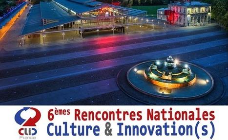 Les 6èmes Rencontres Nationales Culture & Innovation(s) : forum de l'innovation numérique dans les espaces culturels | Clic France | Scoop.it