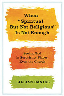 "January 25, 2013 ~ Rev. Lillian Daniel on ""Spiritual But Not Religious"" | Religion & Ethics NewsWeekly | PBS | Sacred Heart Spirituality | Scoop.it"