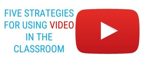 Five Strategies for Using Video in the Classroom | Digital Tools for Technology Integration | Scoop.it