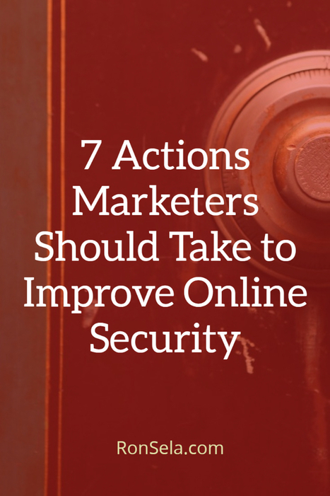 7 Actions Marketers Should Take to Improve Online Security | Content Marketing Strategy | Scoop.it