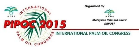 MPOB International Palm Oil Congress 2015 (PIPOC 2015) | conferences | Scoop.it